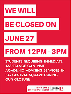 Notice: All Faculty offices will be closed on June 27 between 12pm – 3 pm for a staff event. Academic Advising Services in 103 Central Square will remain open for students requiring urgent assistance during our closure.