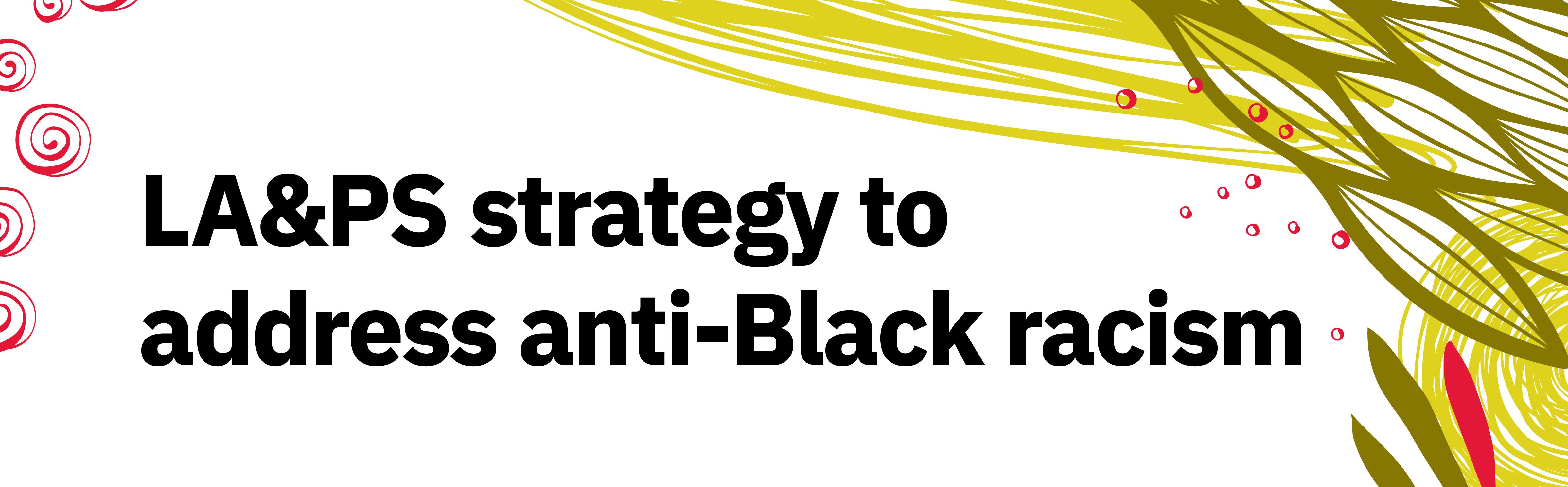 LA&PS strategy to address anti-Black racism